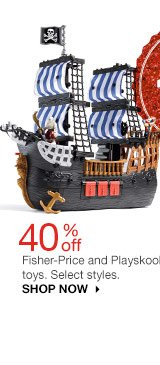 40% off Fisher-Price and Playskool toys. Select styles. SHOP NOW >