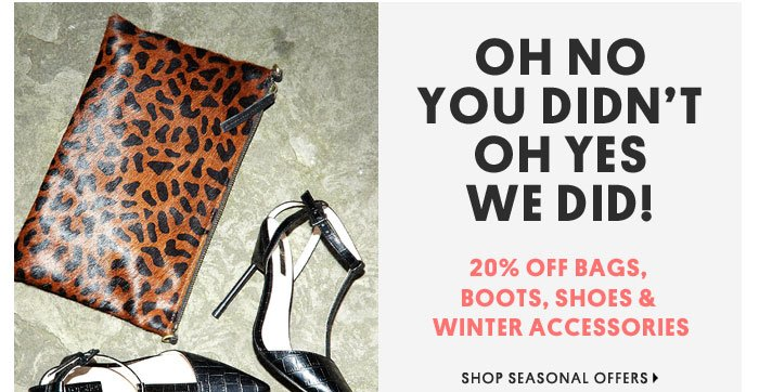 OH NO YOU DIDN'T OH YES WE DID - Shop Seasonal Offers
