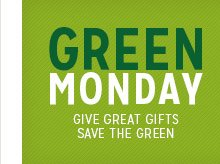 Green Monday - Give Great Gifts - Save The Green