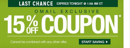 Last Chance - Expires Tonight @ 1:59 AM ET - OMAIL  - 15% Off Coupon* - Cannot be combined with any other offer.  - Start Saving
