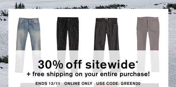 30% off sitewide* + free shipping on your entire purchase! Ends 12/11 - Online Only - Use Code: GREEN30