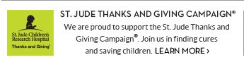 ST. JUDE THANKS AND GIVING CAMPAING® LEARN MORE »