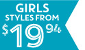 GIRLS STYLES FROM $19.94