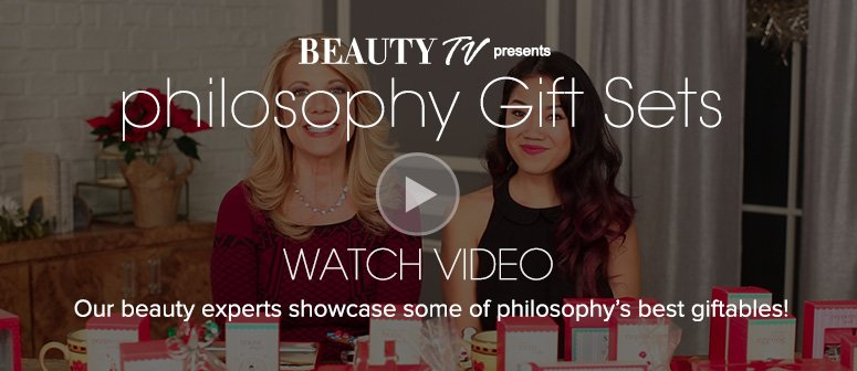 philosophy Gift Sets Our beauty experts showcase some of philosophy's best giftables!  Watch Now