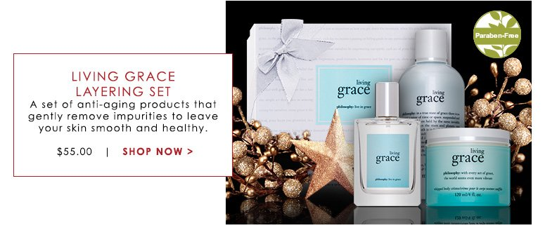 Paraben-FreeLiving Grace Layering SetA set of anti-aging products that gently remove impurities to leave your skin smooth and healthy.Was $55.00 Now $41.25 Save 25%Shop Now>>