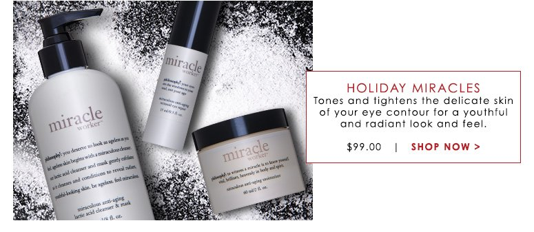 Holiday Miracles Tones and tightens the delicate skin of your eye contour for a youthful and radiant look and feel.$99.00Shop Now>>