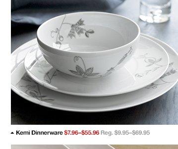 Kemi Dinnerware $7.96-$55.96 Reg.  $9.95-$69.95