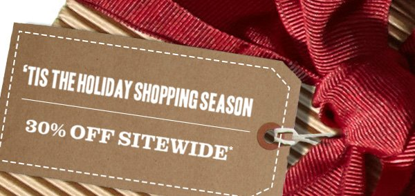 'Tis the Holiday Shopping Season: 30% off $100* Sitewide