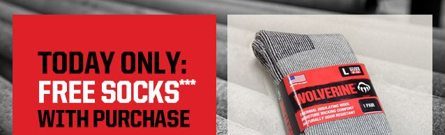 TODAY ONLY: FREE SOCKS*** W/ PURCHASE