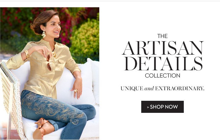 The ARTISAN DETAILS Collection. Unique and Extraordinary. »SHOP NOW