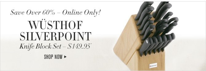 Save Over 60% - Online Only! WÜSTHOF SILVERPOINT - Knife Block Set - $149.95* -- SHOP NOW
