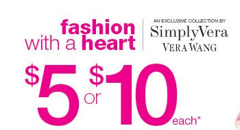 fashion with a heart - an exclusive collection by SIMPLY VERA VERA WANG. $5 or $10 each