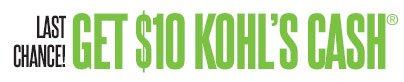 LAST CHANCE! GET $10 KOHL'S CASH