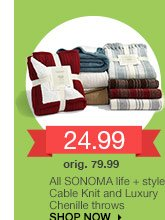 24.99 All SONOMA life + style® Cable Knit and Luxury Chenille throws. orig. 79.99. SHOP NOW