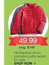 49.99 Hemisphere down packable puffer jacket for men. orig. $140. SHOP NOW