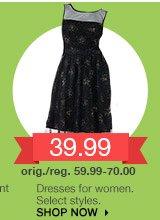 39.99 Dresses for women. Select styles. orig./reg. 59.99-70.00. SHOP NOW