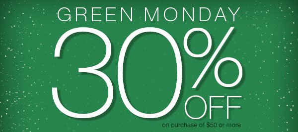 Green Monday 30% off on purchase of $50 or more