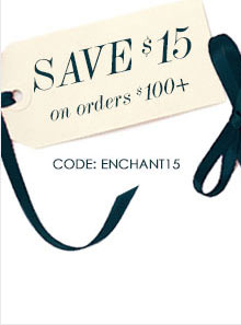 SAVE $15 on orders $100+    CODE: ENCHANT15