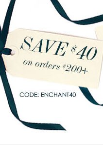 SAVE $40 on orders $200+    CODE: ENCHANT40