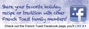 Visit the French Toast Facebook page, you'll LIKE it.