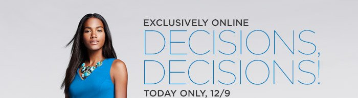 EXCLUSIVELY ONLINE | DECISIONS, DECISIONS! | TODAY ONLY, 12/9
