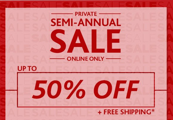 PRIVATE SEMI-ANNUAL SALE - ONLINE ONLY - UP TO 50% OFF + FREE  SHIPPING