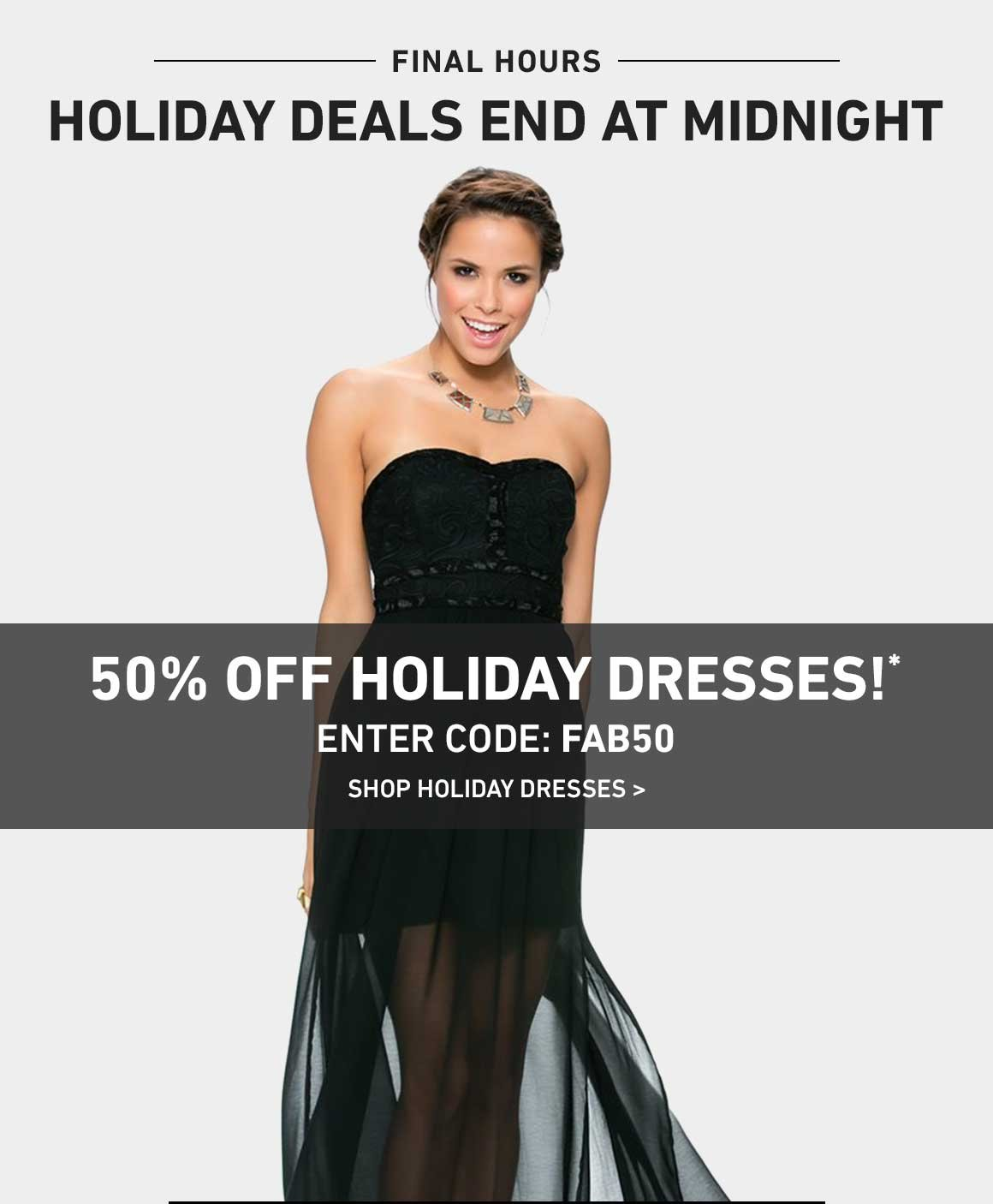 Ends Tonight: 50% Off Holiday Dresses! Enter Code: FAB50