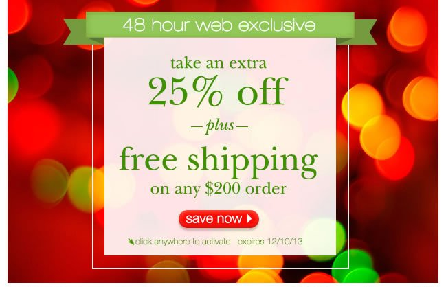 48 Hour Web Exclusive: 25% Off + Free Shipping On Any $200 Order