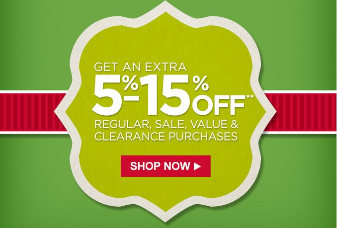 GET AN EXTRA 5% - 15% OFF** REGULAR, SALE, VALUE &  CLEARANCE PURCHASES | SHOP NOW