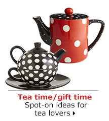 Tea time/gift time Spot-on ideas for tea lovers