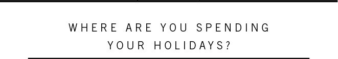 Where Are You Spending Your Holidays?