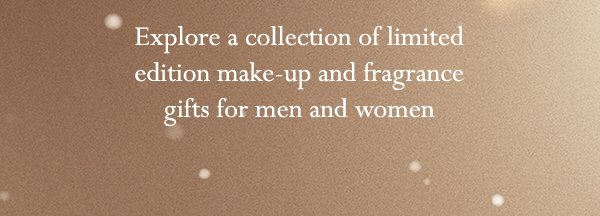 Explore a collection of limited edition make-up and fragrance gifts for men and women