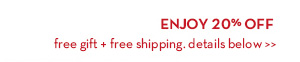 ENJOY 20% OFF  free gift + free shipping. details below.