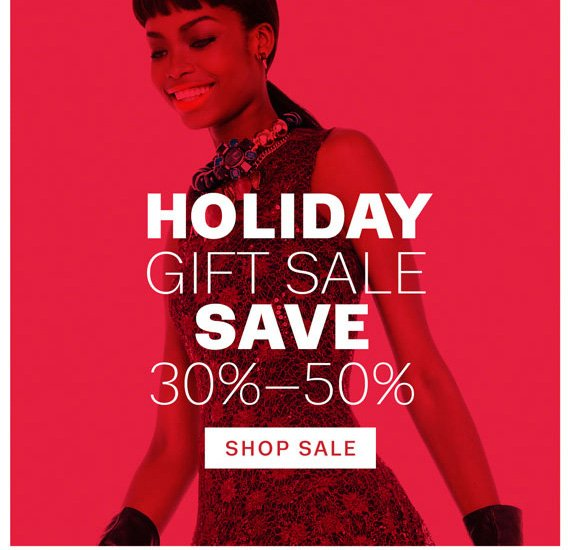 Holiday Gift Sale. Save 30%-50%. Shop Sale.