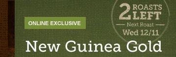 ONLINE EXCLUSIVE -- 2 ROASTS LEFT -- Next Roast -- Wed 12/11 -- New Guinea Gold