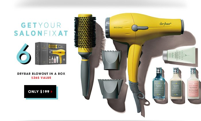 GET YOUR SALON FIX AT 6: Drybar Blowout in a Box. Only $199 $265 Value
