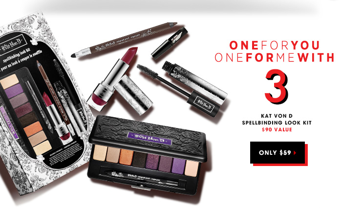 ONE FOR YOU ONE FOR ME WITH 3: Kat Von D Spellbinding Look Kit. Only $59 $90 Value