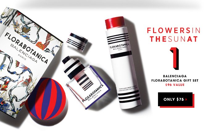 FLOWERS IN THE SUN AT 1. Balenciaga Florabotanica Gift Set. Only $75 $96 Value