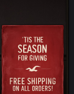 'TIS THE SEASON FOR GIVING FREE SHIPPING ON ALL ORDERS!