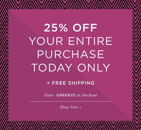 25% OFF YOUR ENTIRE PURCHASE TODAY ONLY + FREE SHIPPING. Enter GREEN25 at checkout. Shop Now.