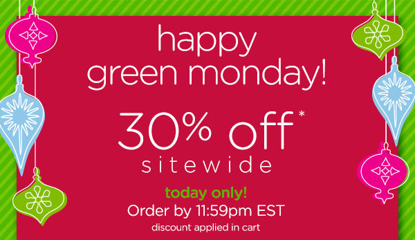happy green monday! 30% off* sitewide today only! Order by 11:59pm EST