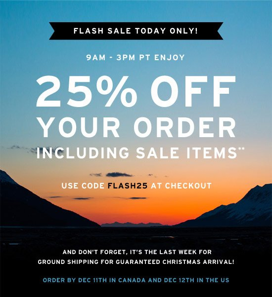 9AM - 3PM PT Enjoy 25% off your order including sale items**