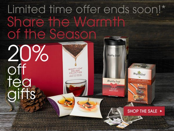 Limited time offer ends soon!* Share the Warmth of the Season. 20% off tea gifts. Shop the sale...