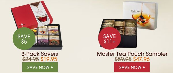 Save $5 - 3-Pack Savers - $19.95. Save $11 - Master Tea Pouch Sampler - $47.96. Save now...
