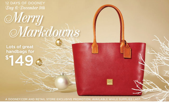 12 Days of Dooney - Day 6: December 9th - Merry Markdowns, lots of great handbags for $149.