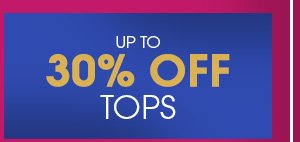 Up to 30% off Tops