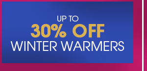 Up to 30% off Winter Warmers