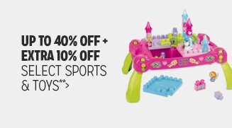 Up to 40% off + Extra 10% off Select Sports &Toys**