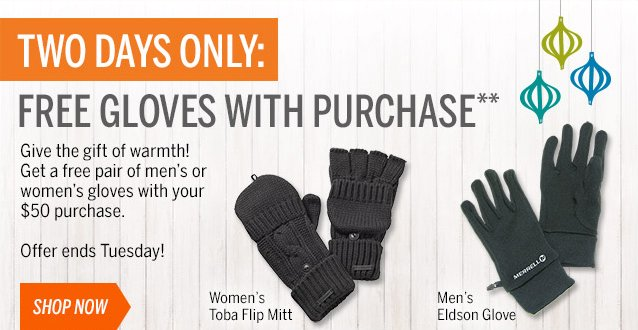 TWO DAYS ONLY: FREE GLOVES W/ PURCHASE