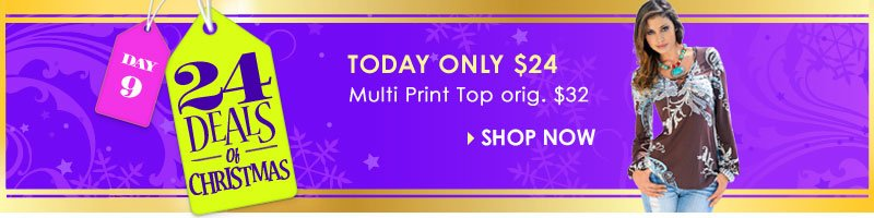 24 Deals of Christmas! Shop Multi Print Top - regularly $32, TODAY ONLY just $24